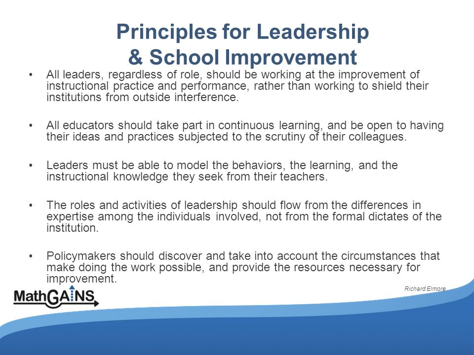 Principles for Leadership & School Improvement All leaders, regardless of role, should be working at the improvement of instructional practice and performance, rather than working to shield their institutions from outside interference.