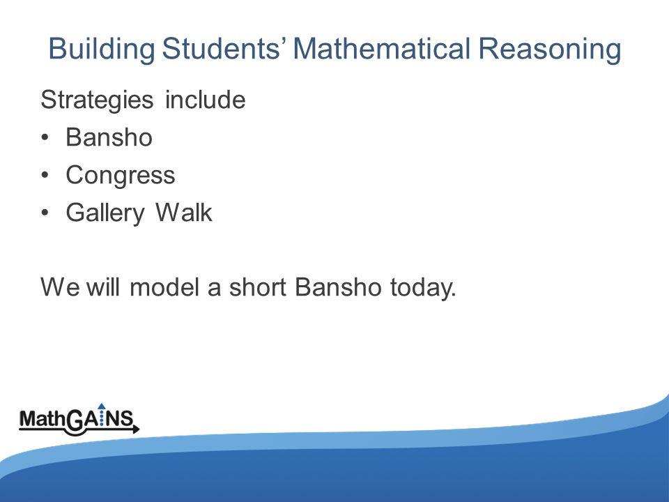 Building Students' Mathematical Reasoning Strategies include Bansho Congress Gallery Walk We will model a short Bansho today.