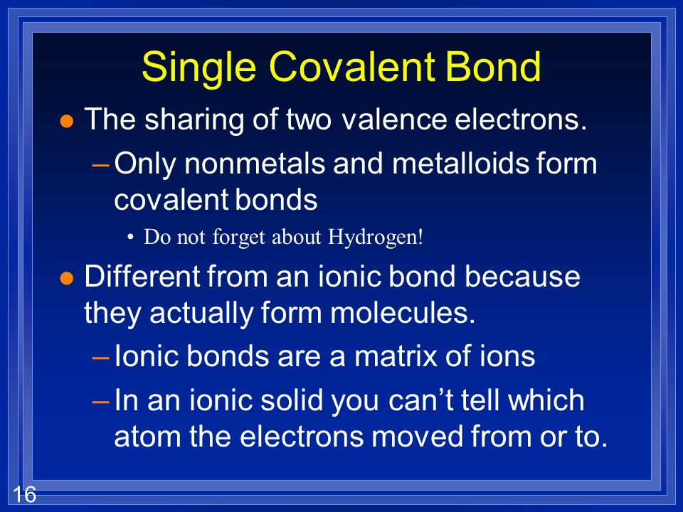 16 Single Covalent Bond l The sharing of two valence electrons.