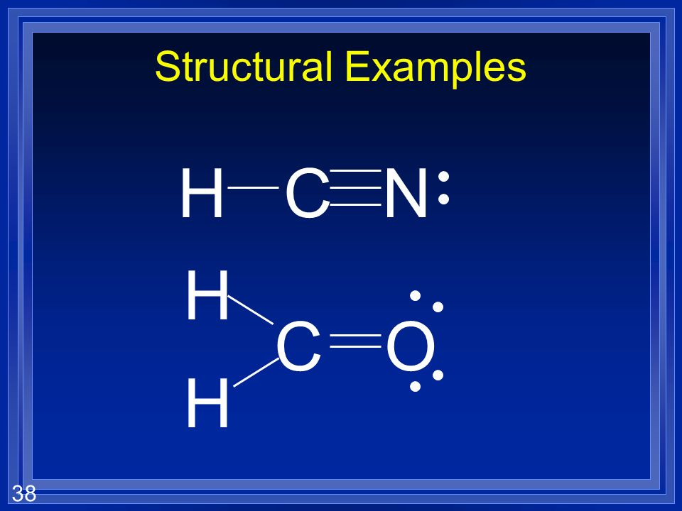 38 Structural Examples H CN C O H H