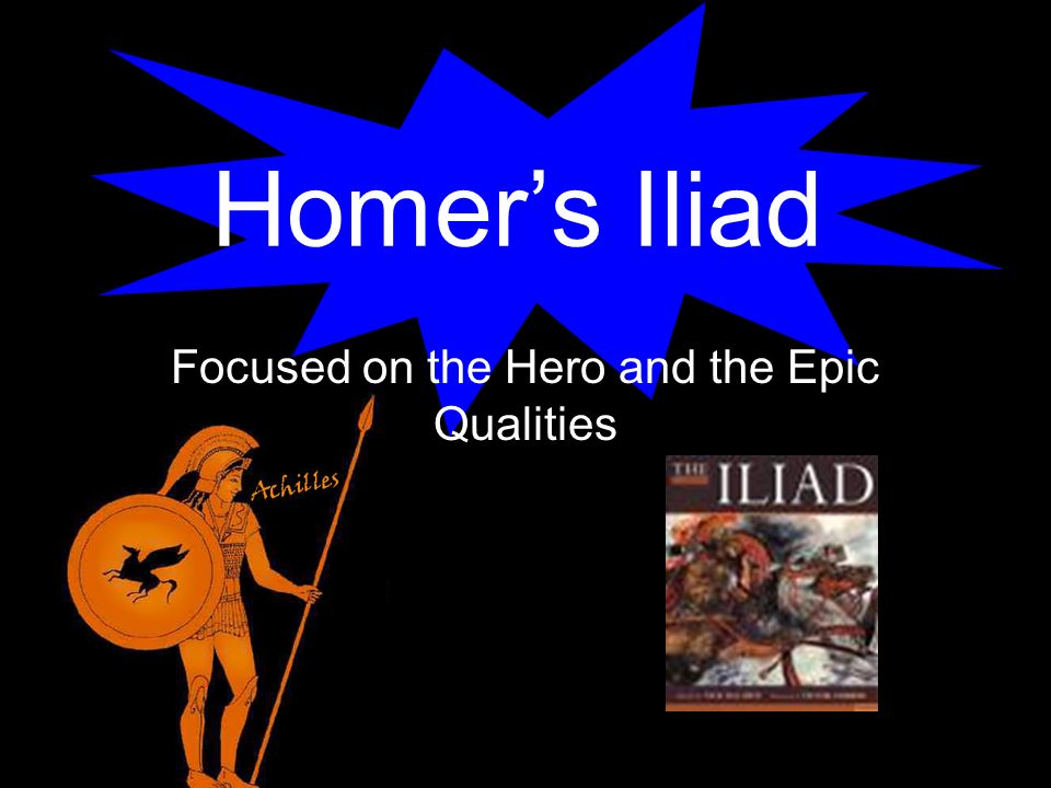 achilles as a godlike hero in homers iliad Leader of the fearsome myrmidons, sacker of cities, and slayer of hektor, godlike achilles was quite simply invincible in battle, and only the divine intervention.