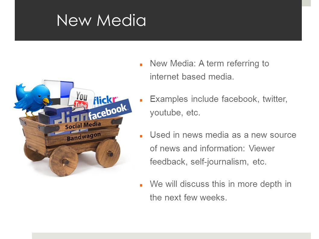 New Media New Media: A term referring to internet based media.