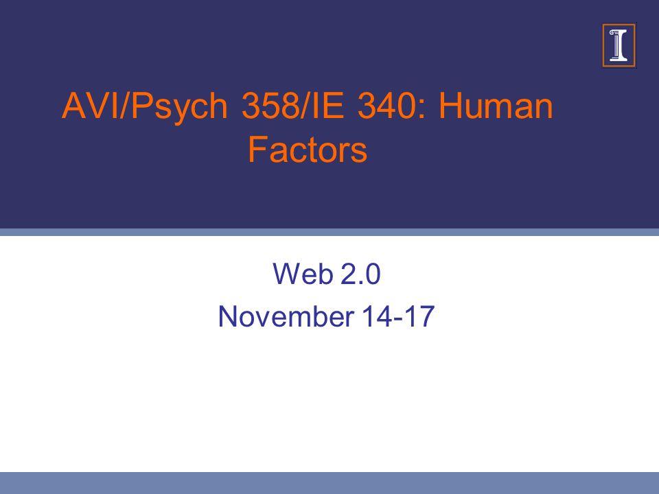 AVI/Psych 358/IE 340: Human Factors Web 2.0 November 14-17