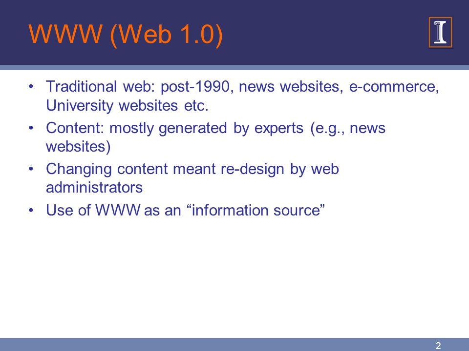 2 WWW (Web 1.0) Traditional web: post-1990, news websites, e-commerce, University websites etc.