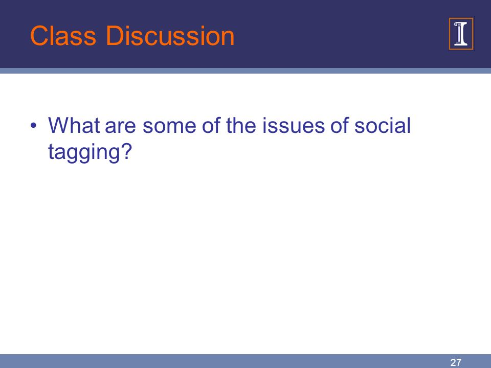 27 Class Discussion What are some of the issues of social tagging