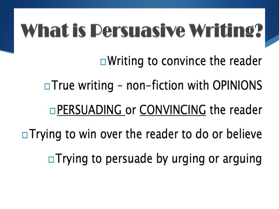 persuasive and argumentative writing The persuasive or argumentative essay is writing intended to convince the reader of the writer's opinion on a controversial issue writing the persuasive essay.