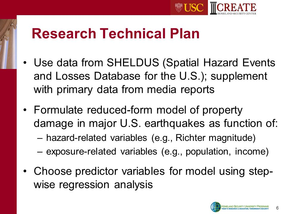 6 Research Technical Plan Use data from SHELDUS (Spatial Hazard Events and Losses Database for the U.S.); supplement with primary data from media reports Formulate reduced-form model of property damage in major U.S.