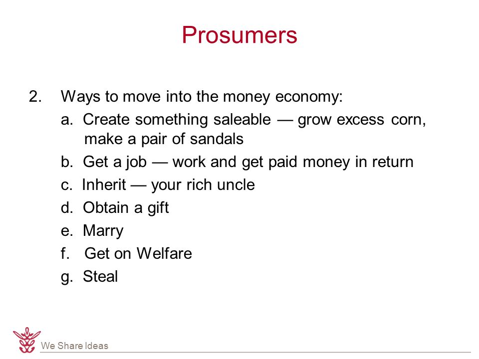 We Share Ideas 2.Ways to move into the money economy: a.