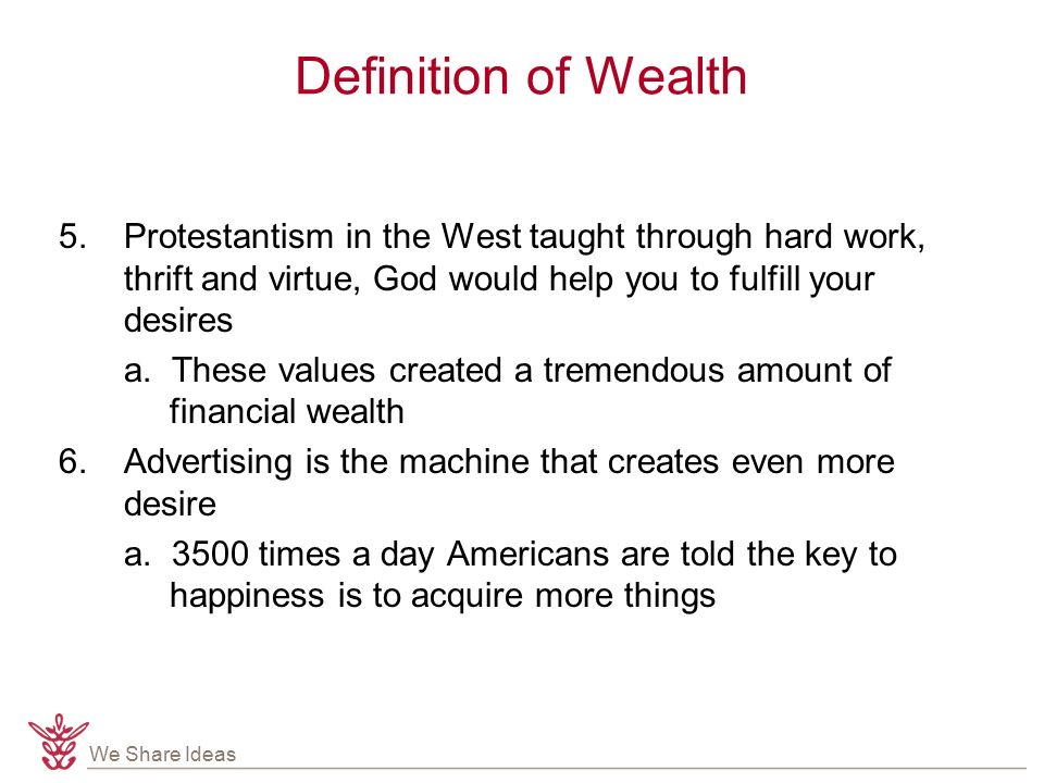 We Share Ideas Definition of Wealth 5.Protestantism in the West taught through hard work, thrift and virtue, God would help you to fulfill your desires a.