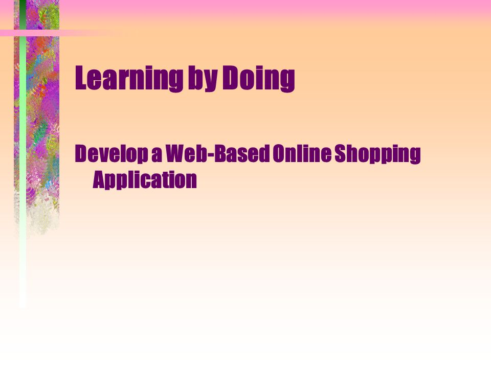 Learning by Doing Develop a Web-Based Online Shopping Application