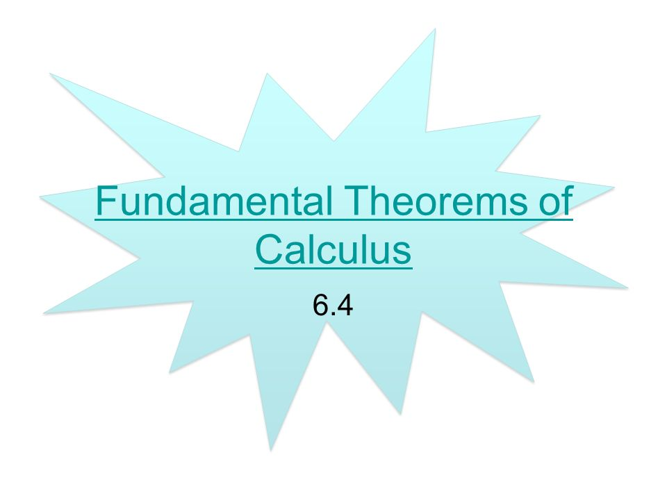 Fundamental Theorems of Calculus 6.4