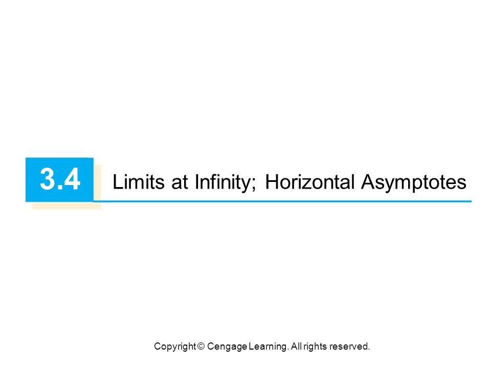 Copyright © Cengage Learning. All rights reserved. 3.4 Limits at Infinity; Horizontal Asymptotes