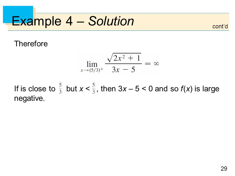 29 Example 4 – Solution Therefore If is close to but x <, then 3x – 5 < 0 and so f (x) is large negative.