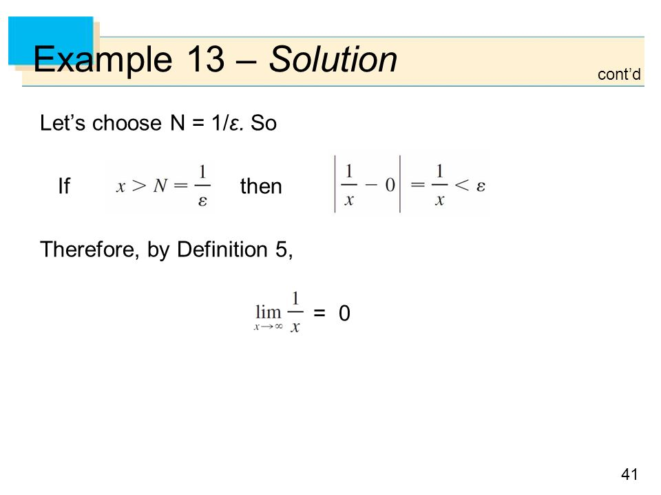41 Example 13 – Solution Let's choose N = 1/ε. So If then Therefore, by Definition 5, = 0 cont'd