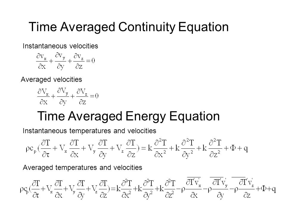 Time Averaged Continuity Equation Time Averaged Energy Equation Instantaneous velocities Averaged velocities Instantaneous temperatures and velocities Averaged temperatures and velocities