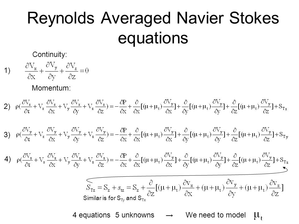 Reynolds Averaged Navier Stokes equations Similar is for S Ty and S Tx Momentum: Continuity: 4 equations 5 unknowns → We need to model 1) 2) 3) 4)