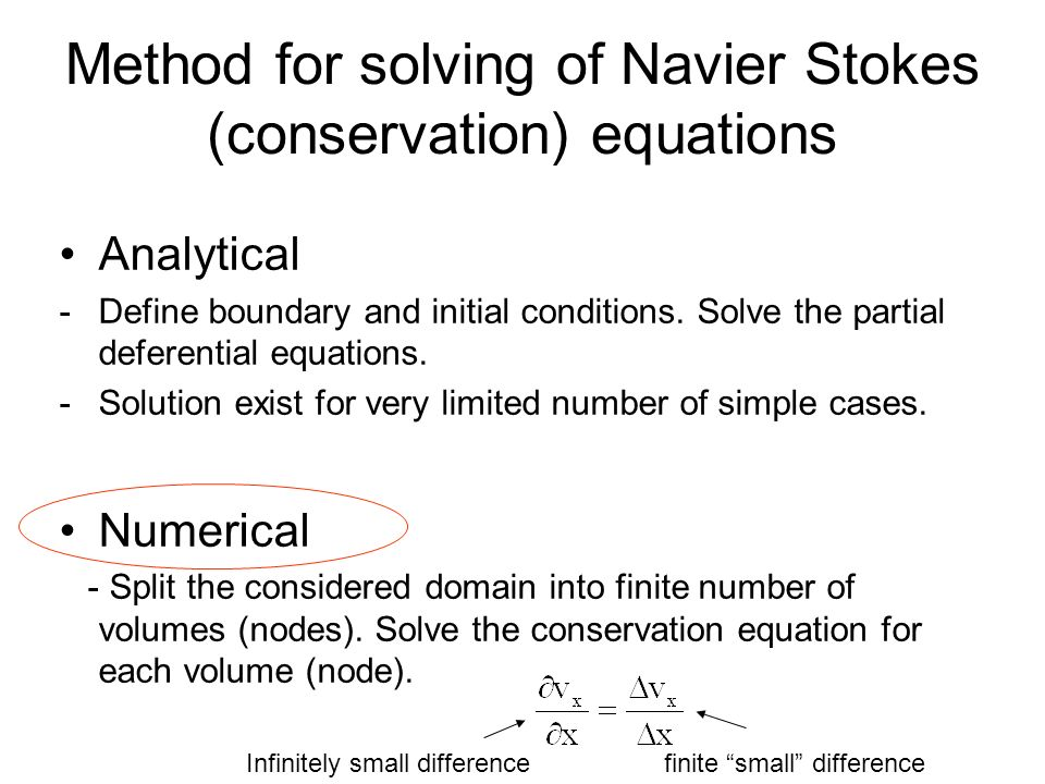 Method for solving of Navier Stokes (conservation) equations Analytical -Define boundary and initial conditions.