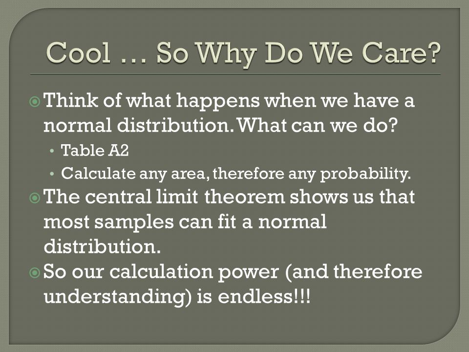  Think of what happens when we have a normal distribution.