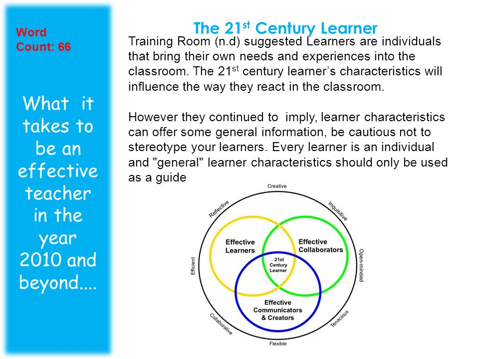 The 21 st Century Learner What it takes to be an effective teacher in the year 2010 and beyond....