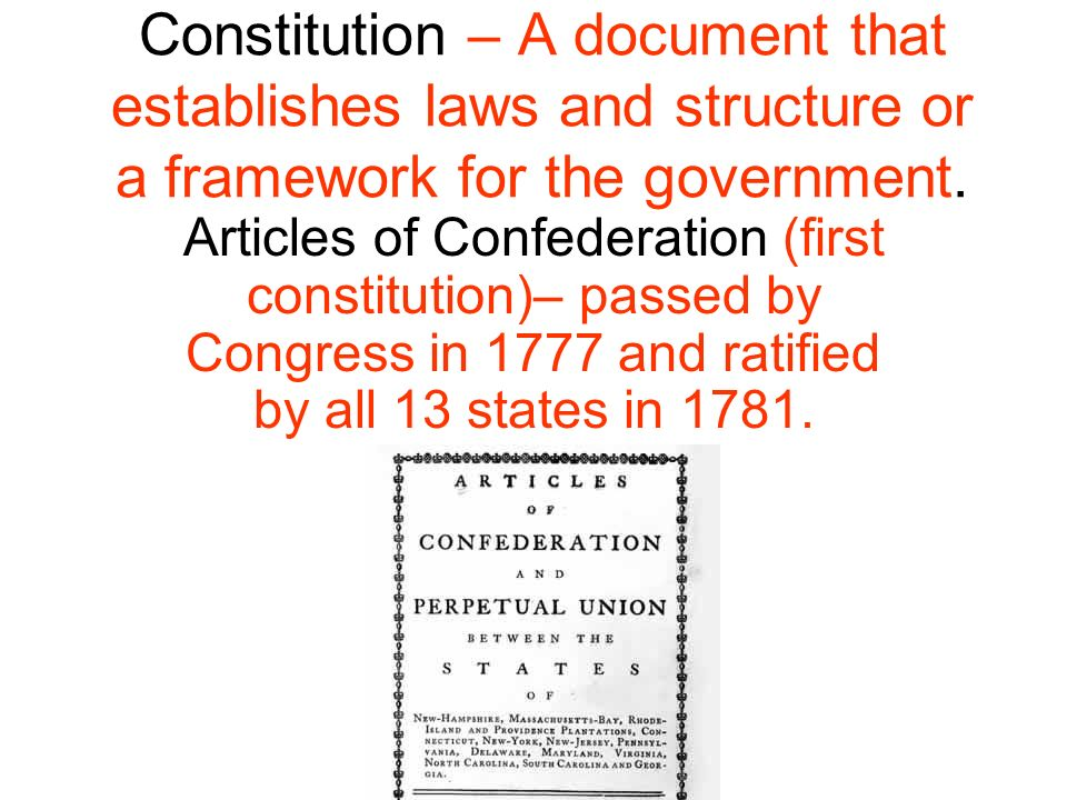 Constitution – A document that establishes laws and structure or a framework for the government.