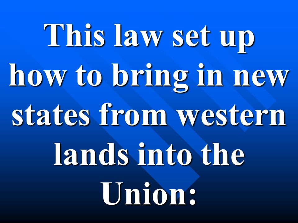 This law set up how to bring in new states from western lands into the Union: