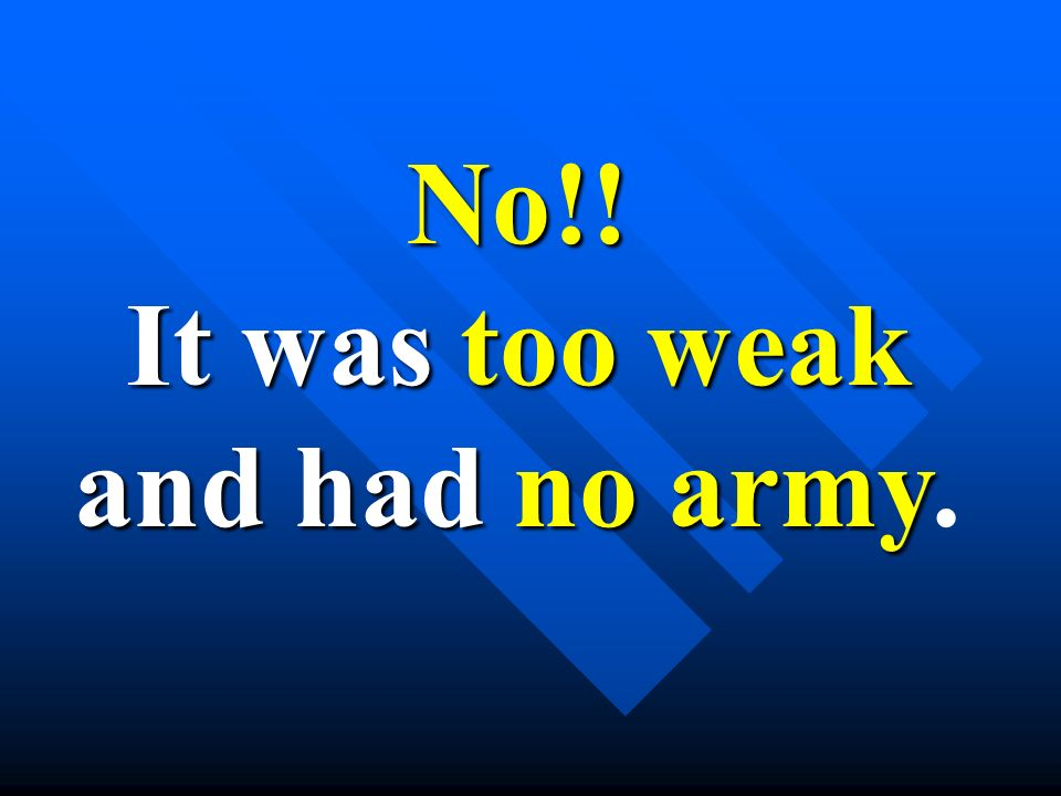 No!! It was too weak and had no army and had no army.