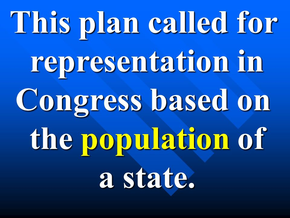 This plan called for representation in Congress based on the population of a state.