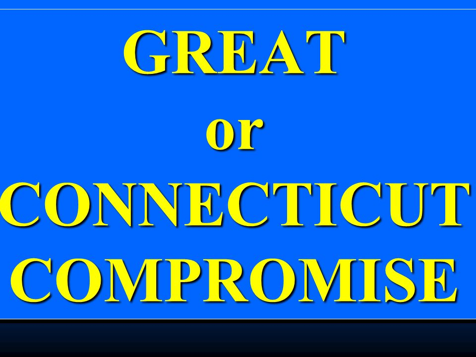 GREAT or CONNECTICUT COMPROMISE