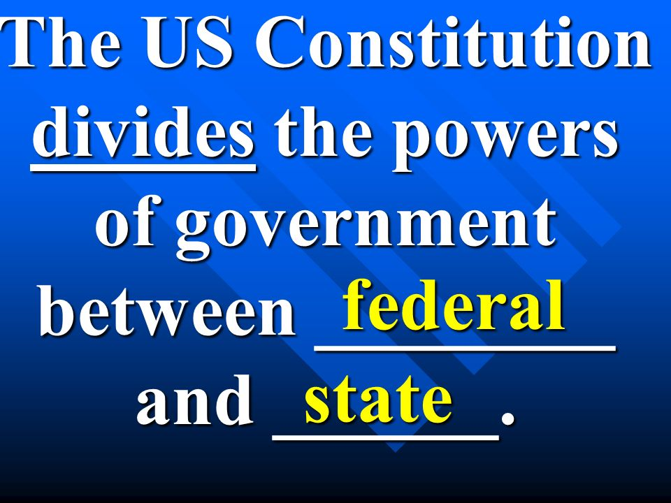 The US Constitution divides the powers of government between ________ and ______. federal state