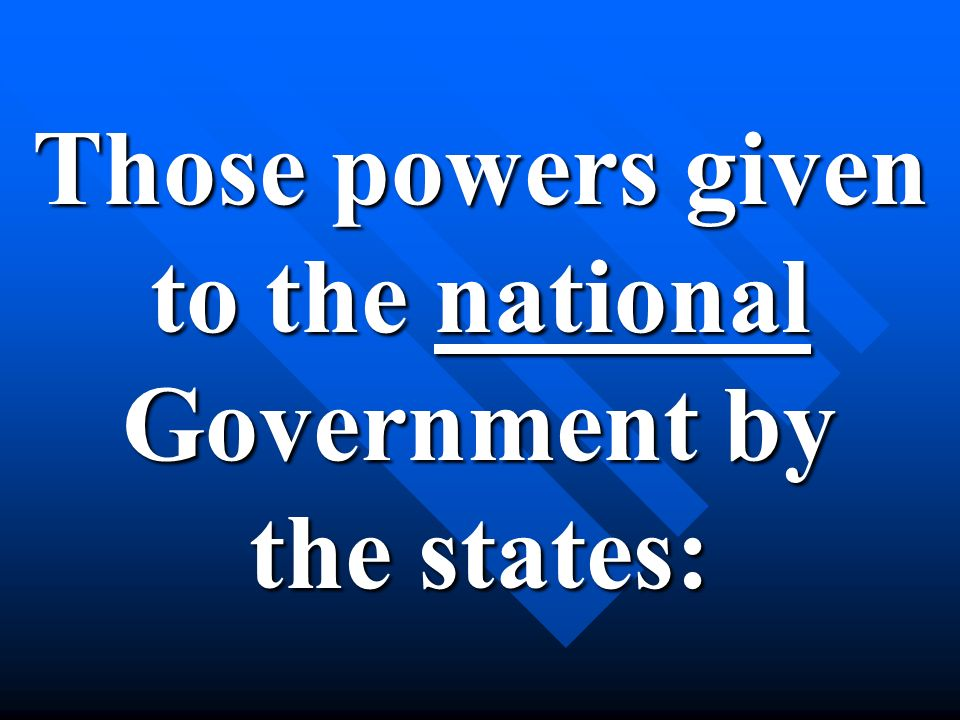 Those powers given to the national Government by the states: