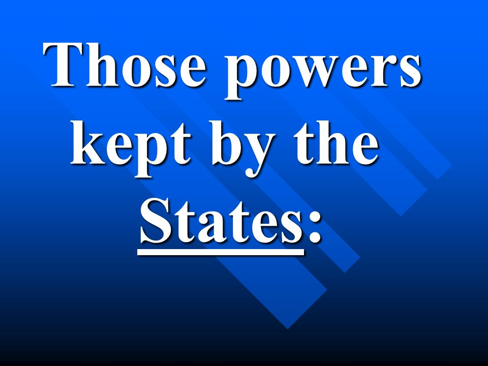 Those powers kept by the States:
