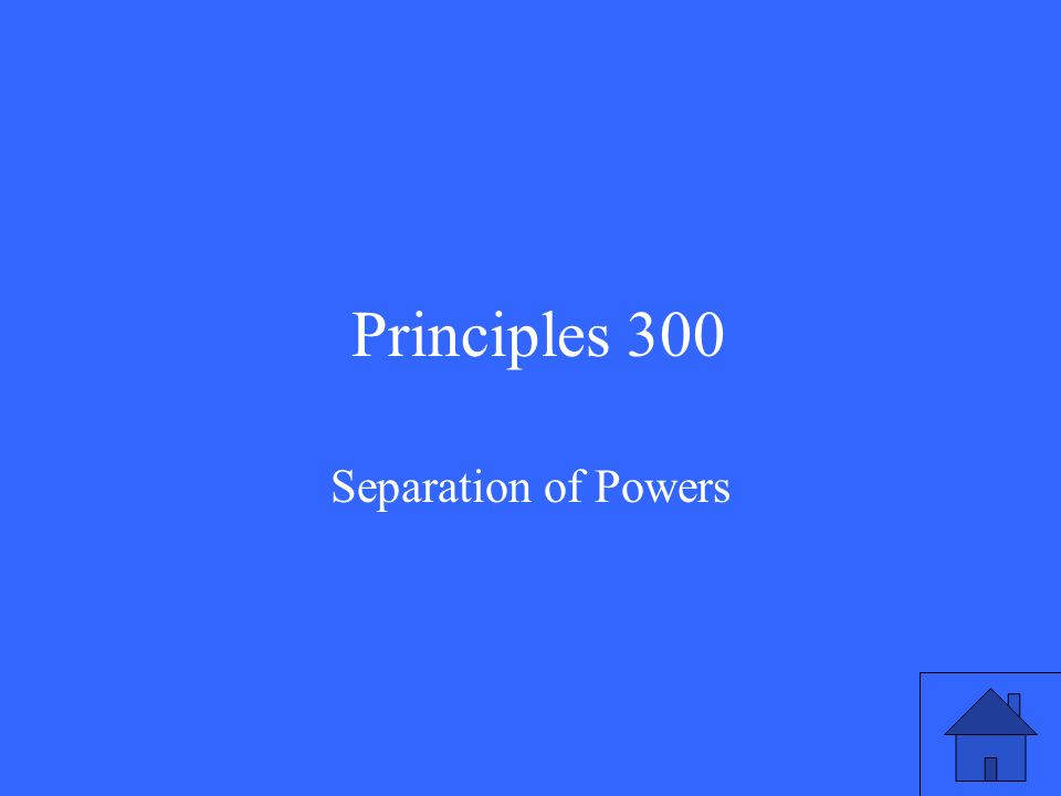 Principles 300 Separation of Powers