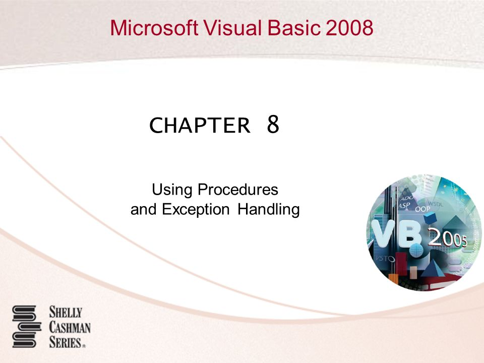 Microsoft Visual Basic 2008 CHAPTER 8 Using Procedures and Exception Handling