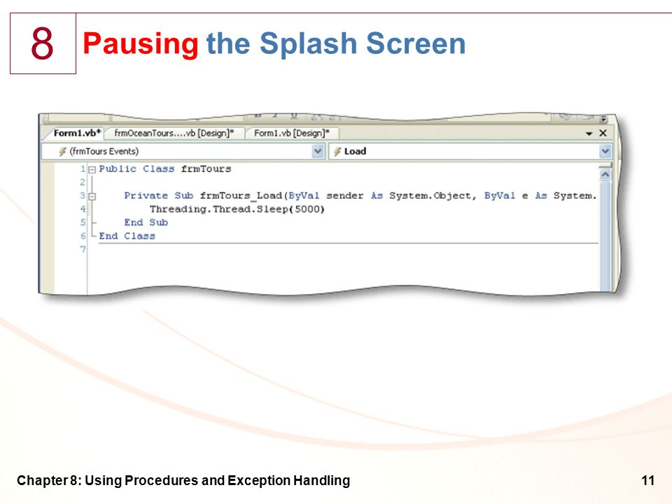 8 Chapter 8: Using Procedures and Exception Handling11 Pausing the Splash Screen