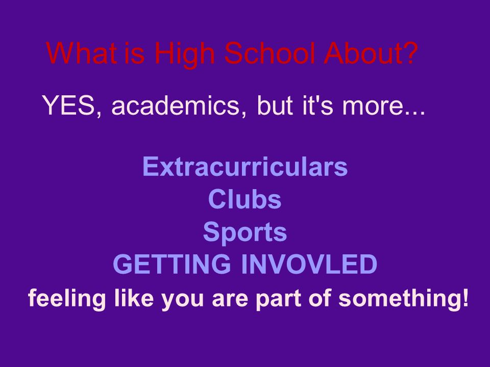 What is High School About. YES, academics, but it s more...
