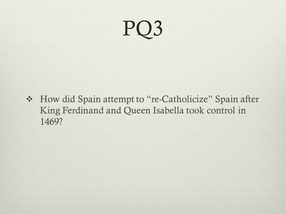 PQ3  How did Spain attempt to re-Catholicize Spain after King Ferdinand and Queen Isabella took control in 1469