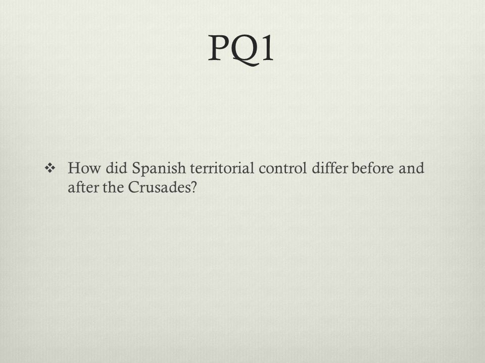 PQ1  How did Spanish territorial control differ before and after the Crusades
