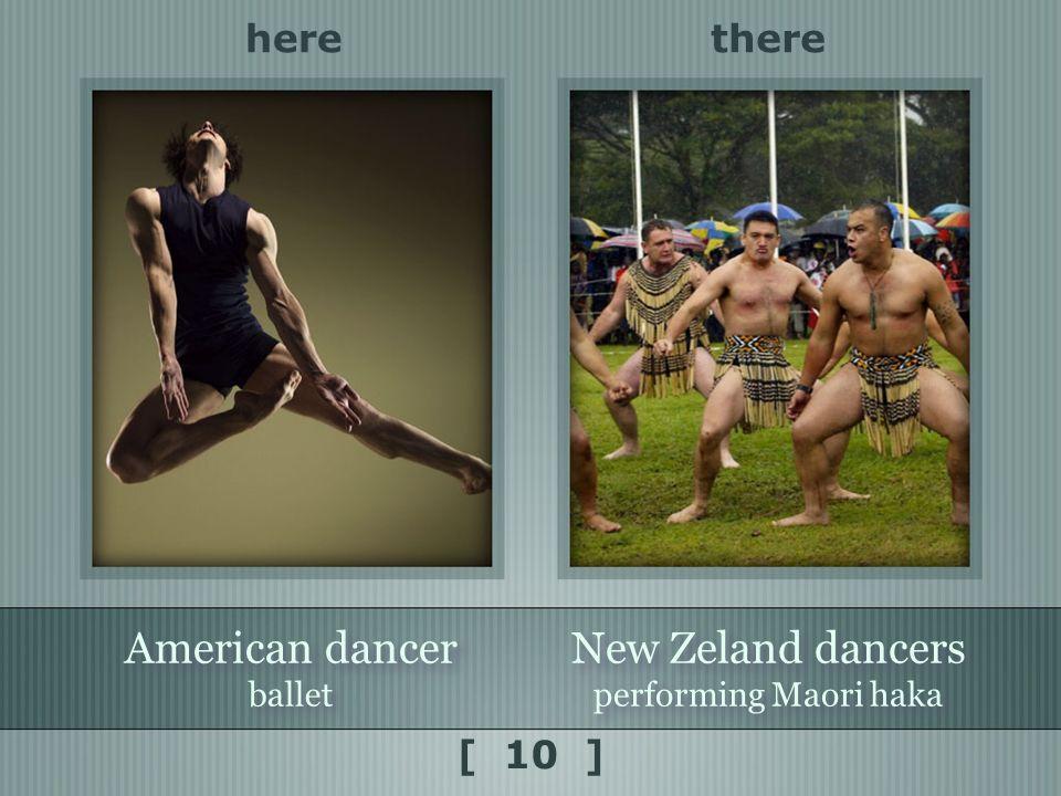 there American dancer ballet American dancer ballet here [ 10 ] New Zeland dancers performing Maori haka New Zeland dancers performing Maori haka