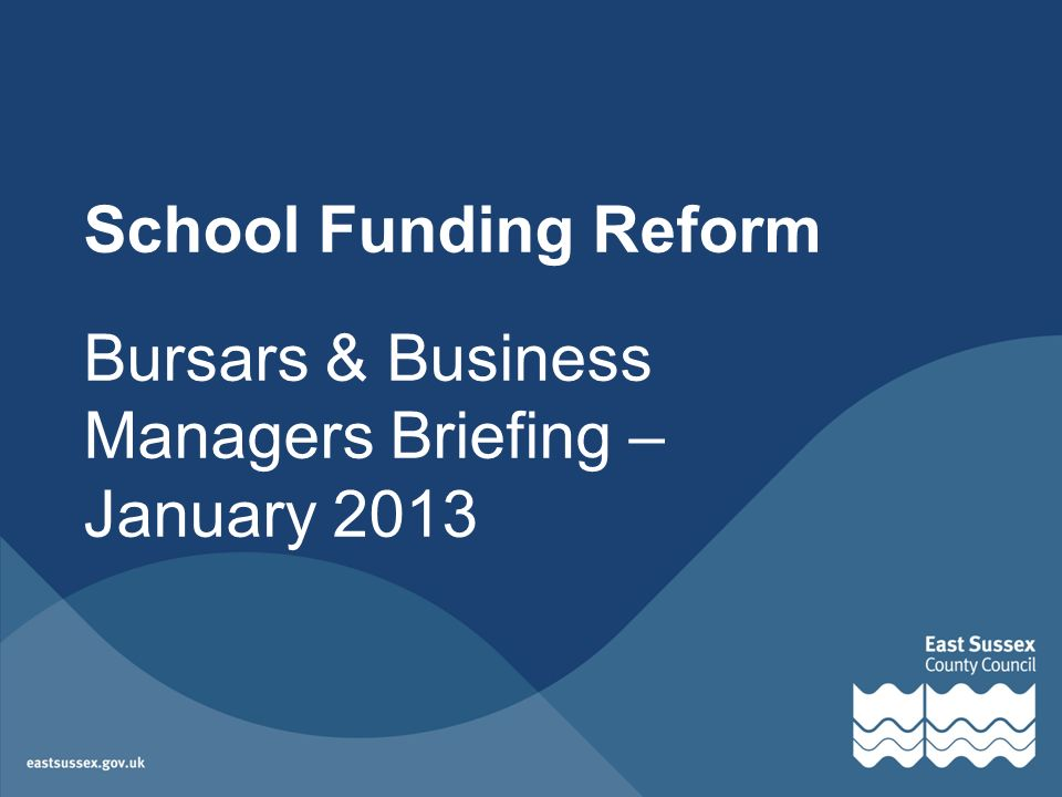 School Funding Reform Bursars & Business Managers Briefing – January 2013