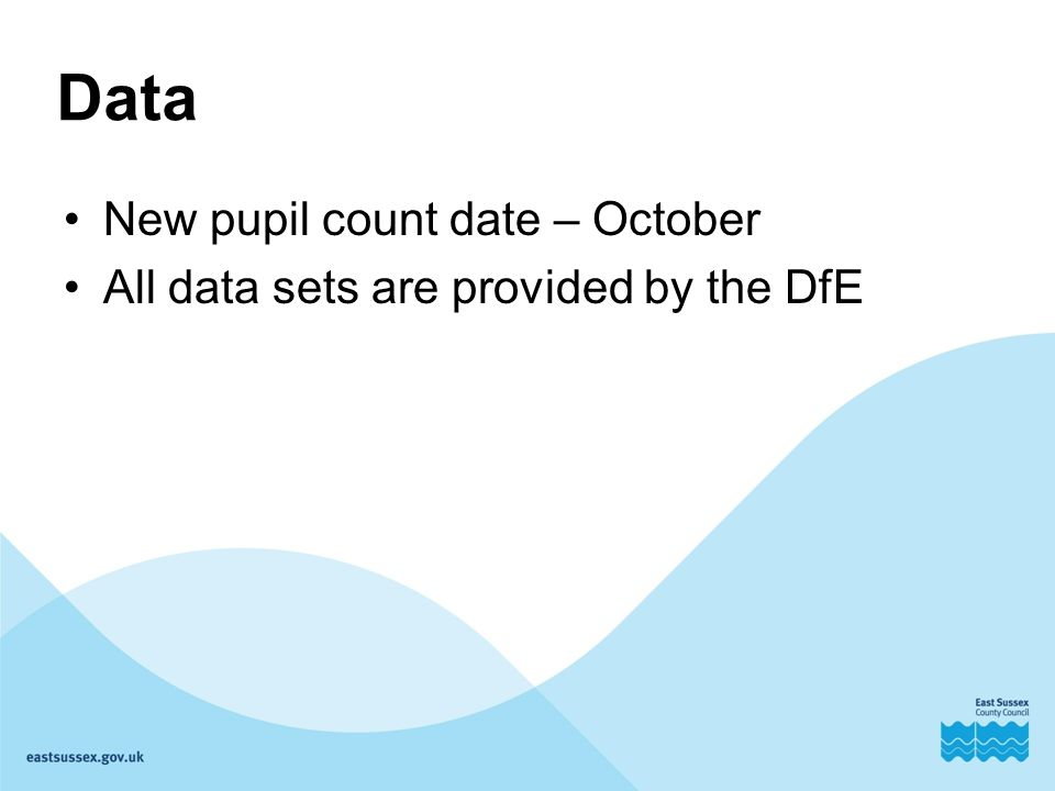Data New pupil count date – October All data sets are provided by the DfE