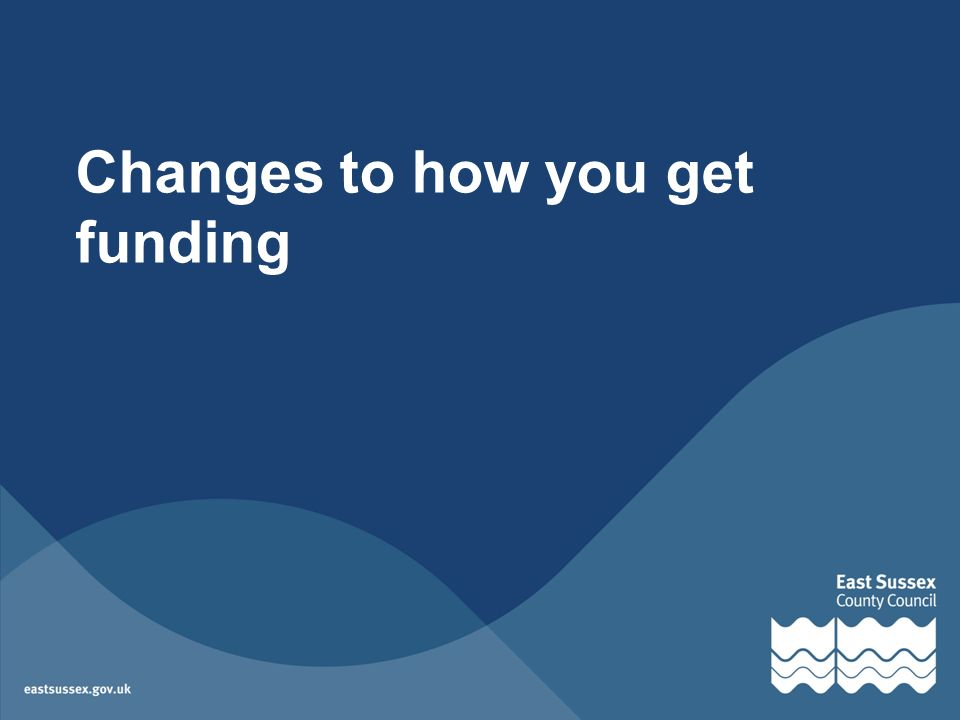 Changes to how you get funding