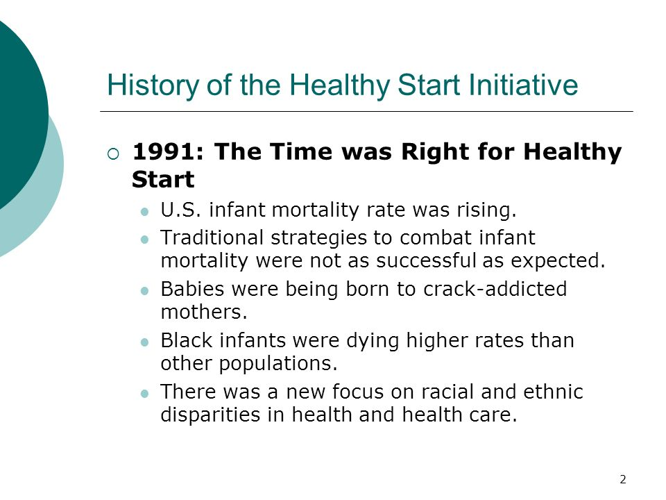 2 History of the Healthy Start Initiative  1991: The Time was Right for Healthy Start U.S.