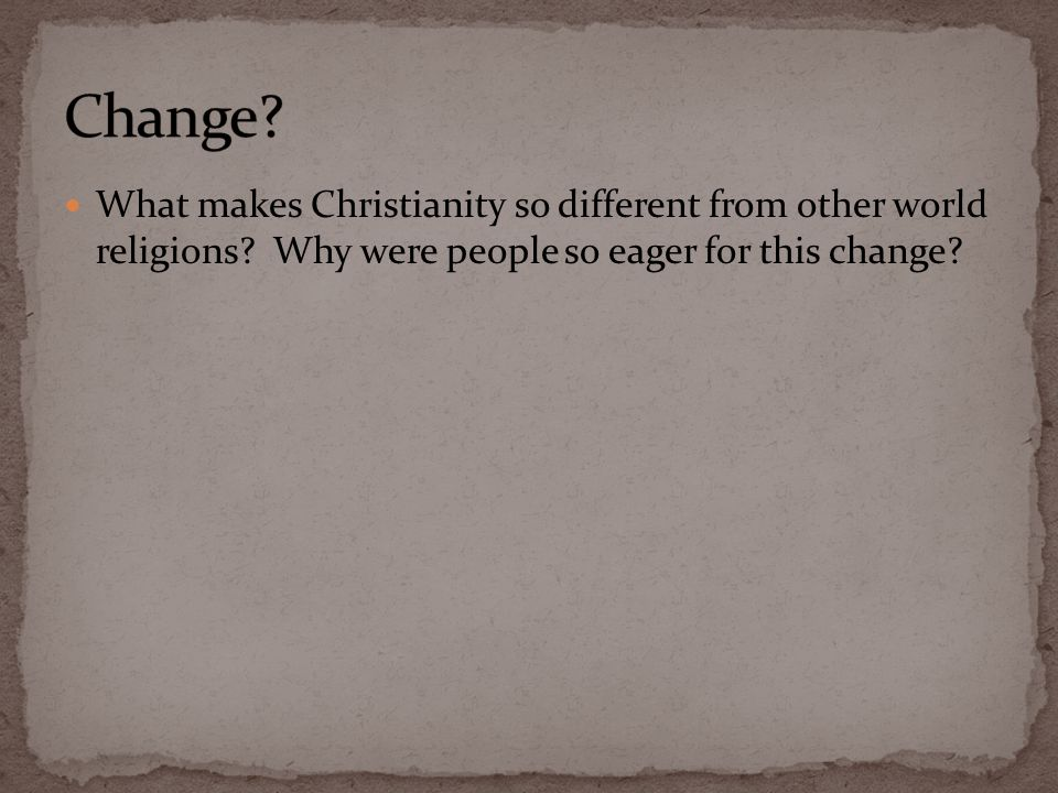What makes Christianity so different from other world religions.
