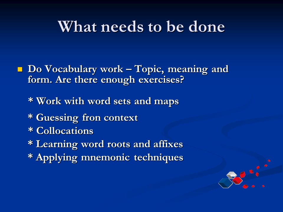 What needs to be done Do Vocabulary work – Topic, meaning and form.