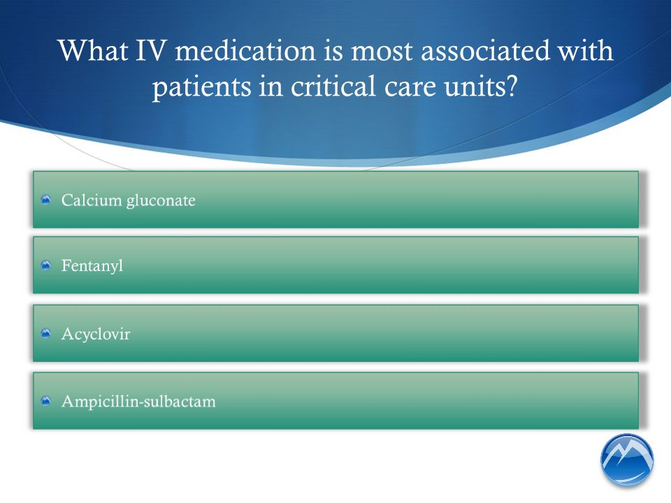 What IV medication is most associated with patients in critical care units