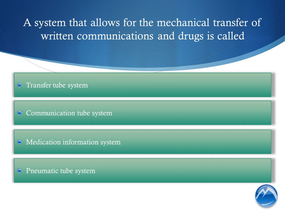 A system that allows for the mechanical transfer of written communications and drugs is called