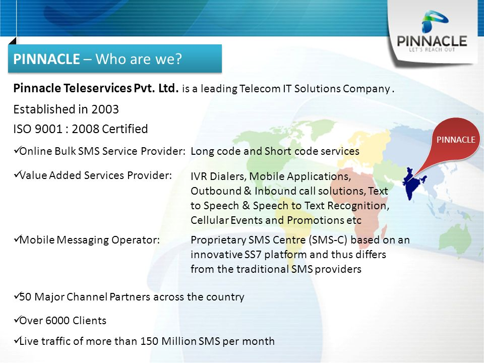 PINNACLE Pinnacle Teleservices Pvt. Ltd. is a leading Telecom IT Solutions Company.