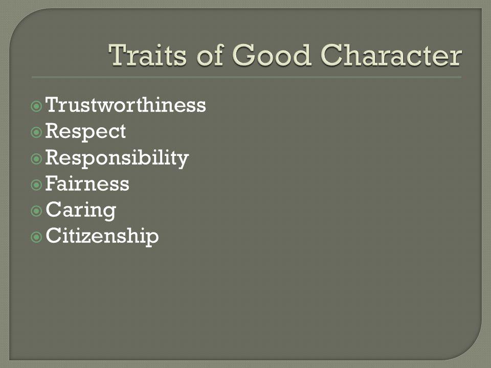  Trustworthiness  Respect  Responsibility  Fairness  Caring  Citizenship