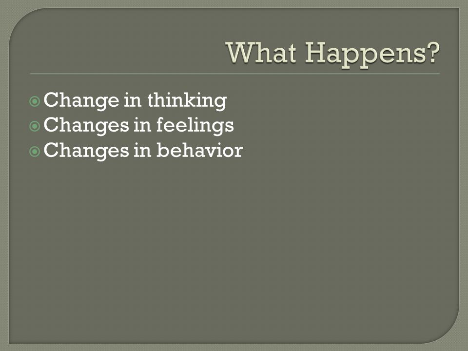  Change in thinking  Changes in feelings  Changes in behavior