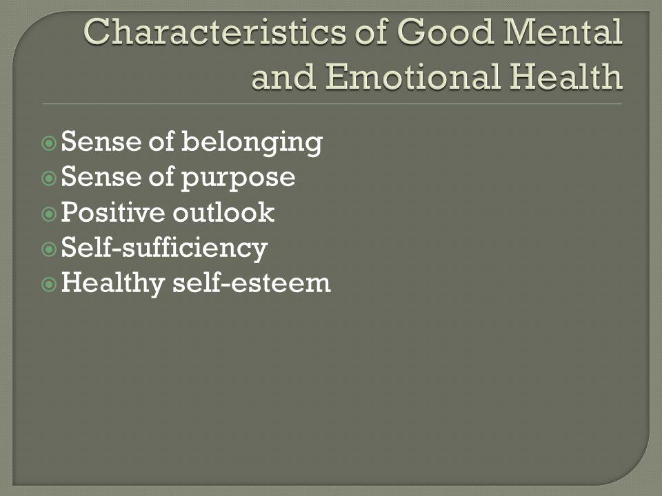  Sense of belonging  Sense of purpose  Positive outlook  Self-sufficiency  Healthy self-esteem